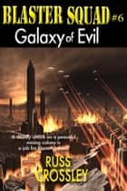 Blaster Squad #6 Galaxy of Evil ebook by Russ Crossley