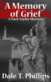 A Memory of Grief - The Zack Taylor series, #1 ebook by Dale T. Phillips