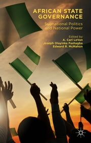 African State Governance - Subnational Politics and National Power ebook by A. Carl LeVan,Professor Joseph Olayinka Fashagba,Edward R. McMahon
