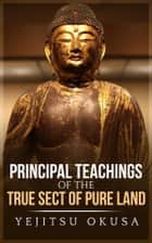 Principal Teachings Of The True Sect Of Pure Land ebook by Yejitsu Okusa