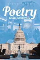 Poetry to the Presidents ebook by Jacks Brand, TBD