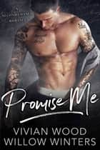 Promise Me: A Second Chance Romance ebook by Willow Winters, Vivian Wood