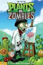 The Art of Plants vs. Zombies ebook by Various, Various
