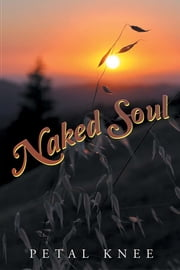 Naked Soul ebook by Petal Knee