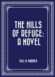 The Hills of Refuge: A Novel ebook by Will N. Harben