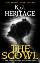 The Scowl (The IronScythe Sagas Book 1) ebook by K.J. Heritage