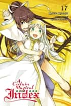 A Certain Magical Index, Vol. 17 (light novel) ebook by Kazuma Kamachi, Kiyotaka Haimura