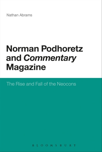 Norman Podhoretz and Commentary Magazine - The Rise and Fall of the Neocons ebook by Nathan Abrams