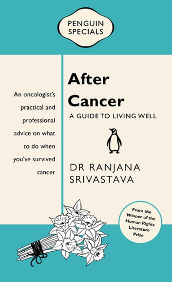 After Cancer: Penguin Special - A Guide to Living Well ebook by Ranjana Srivastava