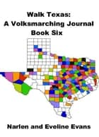 Walk Texas: A Volksmarching Journal - Book Six ebook by Narlen & Eveline Evans
