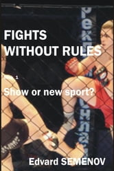 Fights without rules: show or a new sport? ebook by Edvard Semenov