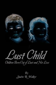 Lust Child ebook by Suave R. Walker