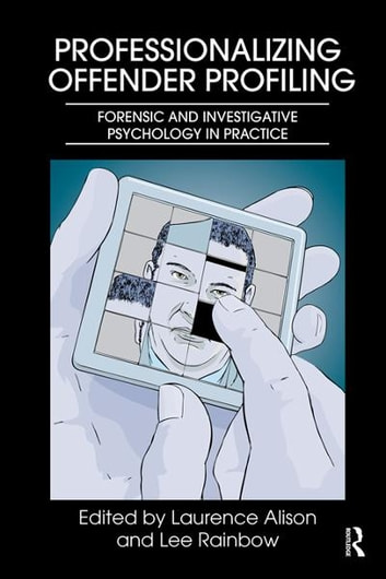 Professionalizing Offender Profiling - Forensic and Investigative Psychology in Practice ebook by