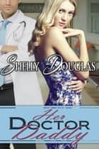 Her Doctor Daddy ebook by Shelly Douglas