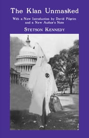The Klan Unmasked - With a New Introduction by David Pilgrim and a New Author's Note ebook by Stetson Kennedy,David Pilgrim,Stetson Kennedy