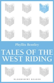 Tales of the West Riding ebook by Phyllis Bentley