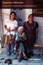 Zapotec Women - Gender, Class, and Ethnicity in Globalized Oaxaca ebook by Lynn Stephen