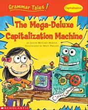 Grammar Tales: The Mega-Deluxe Capitalization Machine ebook by Martin, Justin McCory