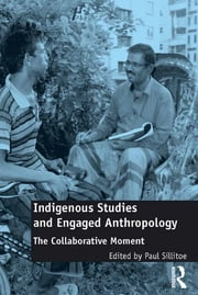 Indigenous Studies and Engaged Anthropology - The Collaborative Moment ebook by Paul Sillitoe