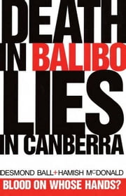 Death in Balibo, Lies in Canberra ebook by Ball, Desmond