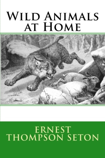 Wild Animals at Home ebook by Ernest Thompson Seton