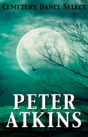 Cemetery Dance Select: Peter Atkins ebook by Peter Atkins