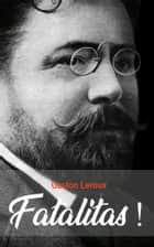 Fatalitas ! ebook by Gaston Leroux