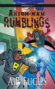 Rumblings: A Superhero Novel [Axiom-Man Saga Episode No. 3] ebook by A.P. Fuchs