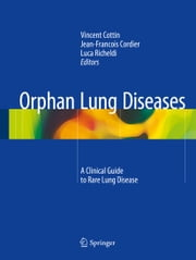 Orphan Lung Diseases - A Clinical Guide to Rare Lung Disease ebook by Vincent Cottin,Jean-Francois Cordier,Luca Richeldi