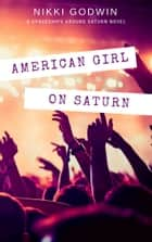 American Girl on Saturn ebook by Nikki Godwin