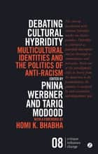 Debating Cultural Hybridity - Multicultural Identities and the Politics of Anti-Racism ebook by Tariq Modood, Homi Bhabha, Professor Pnina Werbner