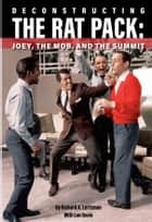 Deconstructing The Rat Pack - Joey, The Mob and the Summit ebook by