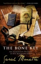 The Bone Key: The Necromantic Mysteries of Kyle Murchison Booth ebook by Sarah Monette