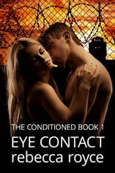 Eye Contact - The Conditioned, #1 ebook by Rebecca Royce