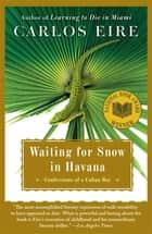 Waiting for Snow in Havana ebook by Carlos Eire