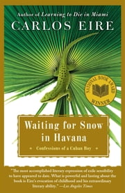 Waiting for Snow in Havana - Confessions of a Cuban Boy ebook by Carlos Eire