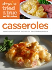 Tried & True Casseroles: Top 100 Recipes ebook by Allrecipes