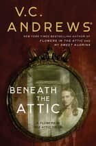 Beneath the Attic ebook by V.C. Andrews