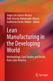 Lean Manufacturing in the Developing World - Methodology, Case Studies and Trends from Latin America ebook by Jorge Luis García-Alcaraz,Aidé Aracely Maldonado-Macías,Guillermo Cortes-Robles
