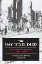 The Day Dixie Died ebook by Thomas Goodrich,Debra Goodrich