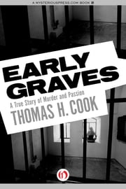 Early Graves - A True Story of Murder and Passion ebook by Thomas H. Cook