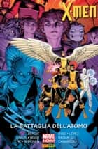X-Men. La Battaglia Dell'atomo (Marvel Collection) ebook by Brian Michael Bendis, Brian Wood, Jason Aaron,...