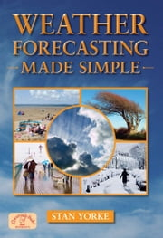 Weather Forecasting Made Simple ebook by Stan Yorke