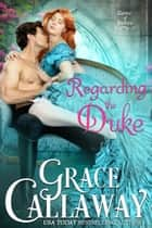 Regarding the Duke eBook by Grace Callaway