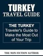 Turkey Travel Guide ebook by The Non Fiction Author