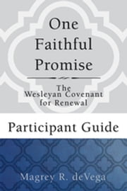 One Faithful Promise: Participant Guide - The Wesleyan Covenant for Renewal ebook by Magrey deVega
