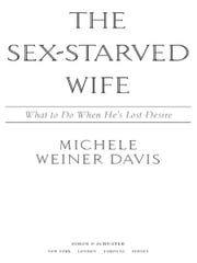 The Sex-Starved Wife - What to Do When He's Lost Desire ebook by Michele Weiner Davis