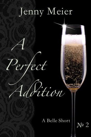 A Perfect Addition - A Belle Short - No.2 ebook by Jenny Meier