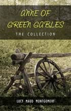 The Complete Anne of Green Gables Collection ebook by Lucy Maud Montgomery, BCB