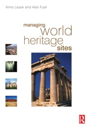 Managing World Heritage Sites ebook by Anna Leask,Alan Fyall